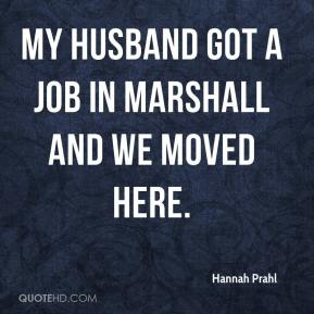 My husband got a job in Marshall and we moved here.