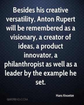 Hans Knoetze - Besides his creative versatility, Anton Rupert will be remembered as a visionary, a creator of ideas, a product innovator, a philanthropist as well as a leader by the example he set.