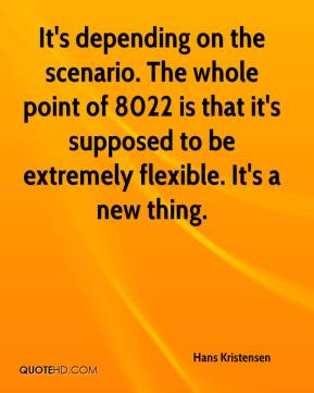 Hans Kristensen - It's depending on the scenario. The whole point of 8022 is that it's supposed to be extremely flexible. It's a new thing.
