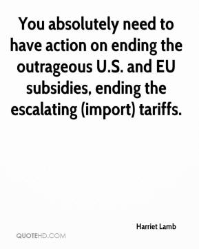 Harriet Lamb - You absolutely need to have action on ending the outrageous U.S. and EU subsidies, ending the escalating (import) tariffs.
