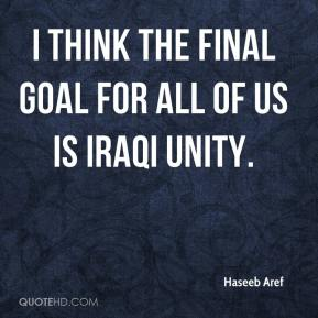 Haseeb Aref - I think the final goal for all of us is Iraqi unity.