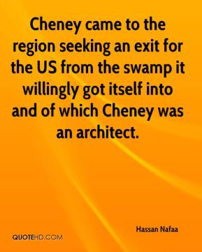 Cheney came to the region seeking an exit for the US from the swamp it willingly got itself into and of which Cheney was an architect.
