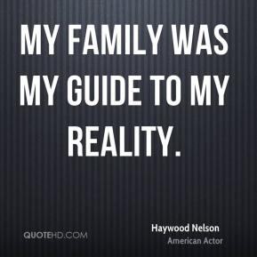 Haywood Nelson - My family was my guide to my reality.
