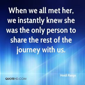 When we all met her, we instantly knew she was the only person to share the rest of the journey with us.