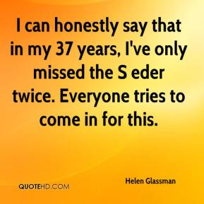 Helen Glassman - I can honestly say that in my 37 years, I've only missed the S eder twice. Everyone tries to come in for this.