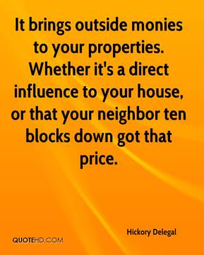 Hickory Delegal - It brings outside monies to your properties. Whether it's a direct influence to your house, or that your neighbor ten blocks down got that price.
