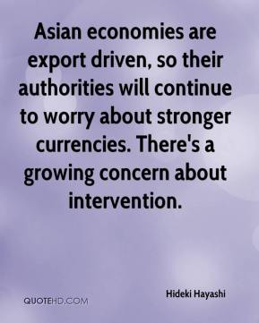 Asian economies are export driven, so their authorities will continue to worry about stronger currencies. There's a growing concern about intervention.