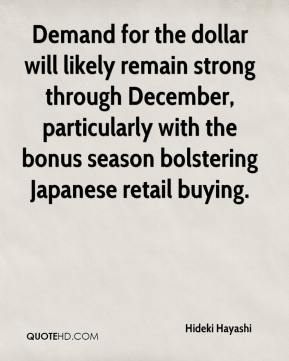 Demand for the dollar will likely remain strong through December, particularly with the bonus season bolstering Japanese retail buying.