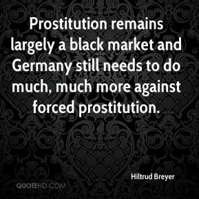 Hiltrud Breyer - Prostitution remains largely a black market and Germany still needs to do much, much more against forced prostitution.