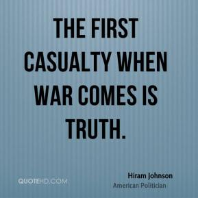 Hiram Johnson - The first casualty when war comes is truth.