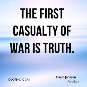 Hiram Johnson - The first casualty of war is truth.