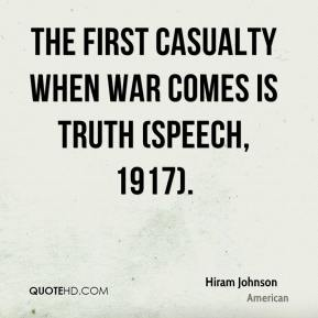 Hiram Johnson - The first casualty when war comes is truth (speech, 1917).