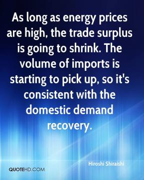Hiroshi Shiraishi - As long as energy prices are high, the trade surplus is going to shrink. The volume of imports is starting to pick up, so it's consistent with the domestic demand recovery.
