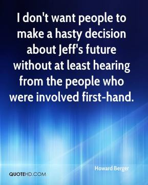Howard Berger - I don't want people to make a hasty decision about Jeff's future without at least hearing from the people who were involved first-hand.