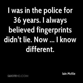 Iain McKie - I was in the police for 36 years. I always believed fingerprints didn't lie. Now ... I know different.