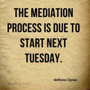 Idelfonso Ciprian - The mediation process is due to start next Tuesday.