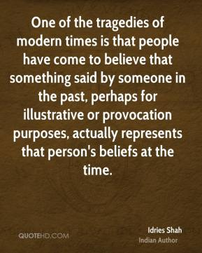 One of the tragedies of modern times is that people have come to believe that something said by someone in the past, perhaps for illustrative or provocation purposes, actually represents that person's beliefs at the time.