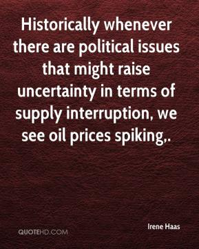 Irene Haas - Historically whenever there are political issues that might raise uncertainty in terms of supply interruption, we see oil prices spiking.