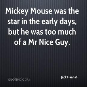 Jack Hannah - Mickey Mouse was the star in the early days, but he was too much of a Mr Nice Guy.
