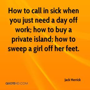 How to call in sick when you just need a day off work; how to buy a private island; how to sweep a girl off her feet.