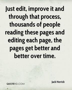 Jack Herrick - Just edit, improve it and through that process, thousands of people reading these pages and editing each page, the pages get better and better over time.