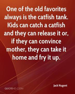 One of the old favorites always is the catfish tank. Kids can catch a catfish and they can release it or, if they can convince mother, they can take it home and fry it up.