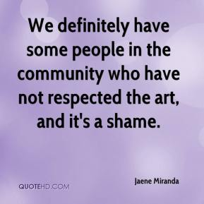 Jaene Miranda - We definitely have some people in the community who have not respected the art, and it's a shame.