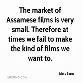 Jahnu Barua - The market of Assamese films is very small. Therefore at times we fail to make the kind of films we want to.