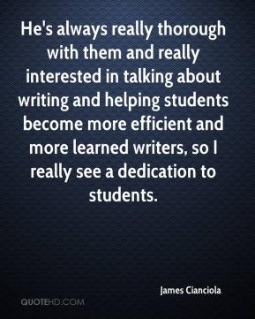 James Cianciola - He's always really thorough with them and really interested in talking about writing and helping students become more efficient and more learned writers, so I really see a dedication to students.