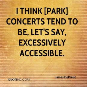 James DePreist - I think [park] concerts tend to be, let's say, excessively accessible.