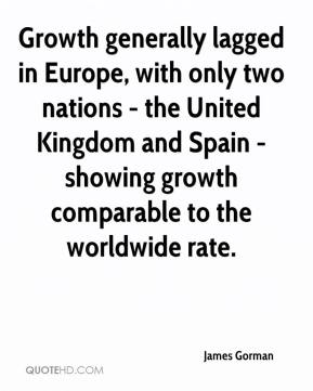 James Gorman - Growth generally lagged in Europe, with only two nations - the United Kingdom and Spain - showing growth comparable to the worldwide rate.