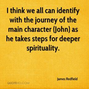 James Redfield - I think we all can identify with the journey of the main character (John) as he takes steps for deeper spirituality.