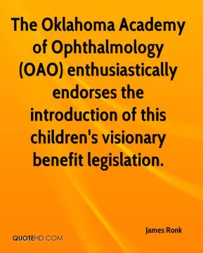 The Oklahoma Academy of Ophthalmology (OAO) enthusiastically endorses the introduction of this children's visionary benefit legislation.