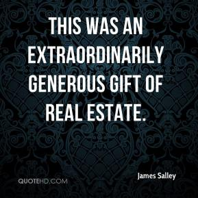 James Salley - This was an extraordinarily generous gift of real estate.