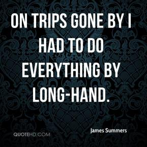 James Summers - On trips gone by I had to do everything by long-hand.