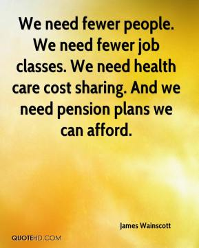 We need fewer people. We need fewer job classes. We need health care cost sharing. And we need pension plans we can afford.