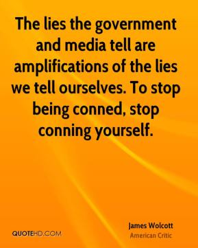 James Wolcott - The lies the government and media tell are amplifications of the lies we tell ourselves. To stop being conned, stop conning yourself.