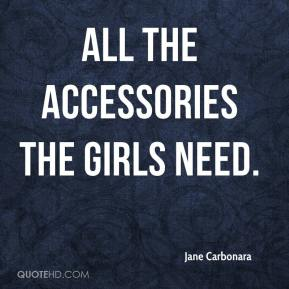 Jane Carbonara - All the accessories the girls need.