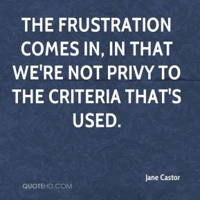 Jane Castor  - The frustration comes in, in that we're not privy to the criteria that's used.