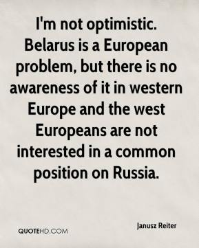 Janusz Reiter  - I'm not optimistic. Belarus is a European problem, but there is no awareness of it in western Europe and the west Europeans are not interested in a common position on Russia.