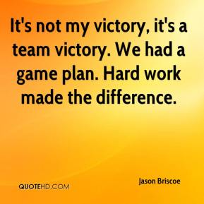 Jason Briscoe  - It's not my victory, it's a team victory. We had a game plan. Hard work made the difference.