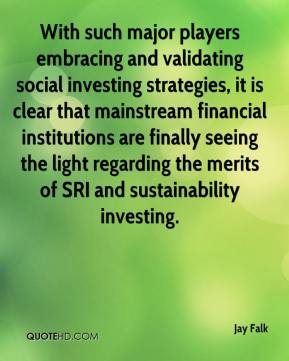 With such major players embracing and validating social investing strategies, it is clear that mainstream financial institutions are finally seeing the light regarding the merits of SRI and sustainability investing.