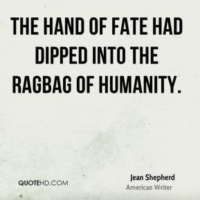 Jean Shepherd - The hand of fate had dipped into the ragbag of humanity.