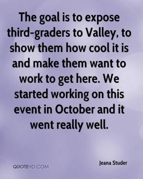 Jeana Studer  - The goal is to expose third-graders to Valley, to show them how cool it is and make them want to work to get here. We started working on this event in October and it went really well.