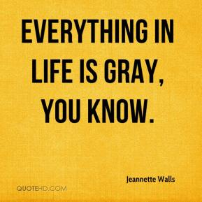 Jeannette Walls - Everything in life is gray, you know.