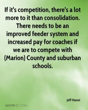 Jeff Hanni  - If it's competition, there's a lot more to it than consolidation. There needs to be an improved feeder system and increased pay for coaches if we are to compete with (Marion) County and suburban schools.