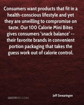 Jeff Swearingen  - Consumers want products that fit in a health-conscious lifestyle and yet they are unwilling to compromise on taste. Our 100 Calorie Mini Bites gives consumers 'snack balance' -- their favorite brands in convenient portion packaging that takes the guess work out of calorie control.