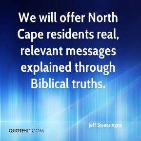 Jeff Swearingen  - We will offer North Cape residents real, relevant messages explained through Biblical truths.