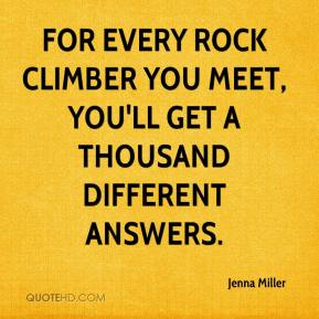 Jenna Miller  - For every rock climber you meet, you'll get a thousand different answers.