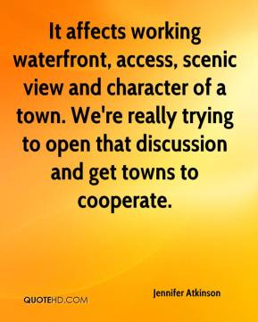 Jennifer Atkinson  - It affects working waterfront, access, scenic view and character of a town. We're really trying to open that discussion and get towns to cooperate.
